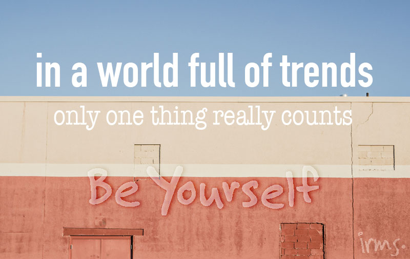 world-full-trends-be-yourself-irms
